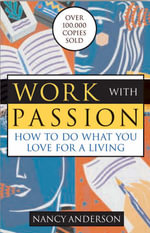 Work with Passion : How to Do What You Love for a Living - Nancy Anderson