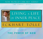 Living a Life of Inner Peace - Eckhart Tolle