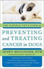 The Natural Vet's Guide to Preventing and Treating Cancer in Dogs : Your A-Z Guide to Over 200 - Shawn Messonnier
