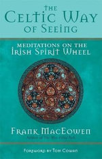The Celtic Way of Seeing : Meditations on the Irish Spirit Wheel - Frank Henderson MacEowen