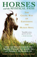 Horses and the Mystical Path : The Celtic Way of Expanding the Human Soul - Adele Von Rust McCormick