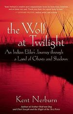 Wolf at Twilight : An Indian Elder's Journey Through a Land of Ghosts and Shadows - Kent Nerburn
