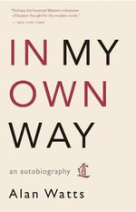 In My Own Way : An Autobiography - Alan Watts