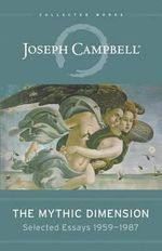 The Mythic Dimension : Selected Essays 1959 - 1987 - Joseph Campbell