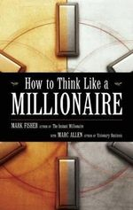 How to Think Like a Millionaire - Mark Fisher