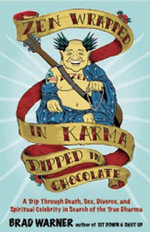 ZEN Wrapped in Karma and Dipped in Chocolate : A Trip Through Death, Sex, Divorce, and Spiritual Celebrity in Search of the True Dharma - Brad Warner