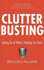Clutter Busting : Letting Go of What's Holding You Back - Brooks Palmer
