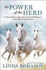 The Power of the Herd : Building Social Intelligence, Visionary Leadership, and Authentic Community Through the Way of the Horse - Linda Kohanov