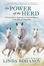 The Power of the Herd : A Nonpredatory Approach to Social Intelligence, Leadership, and Innovation - Linda Kohanov