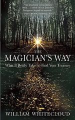 The Magician's Way : What it Really Takes to Find Your Treasure - William Whitecloud