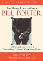 Ten Things I Learned from Bill Porter : The Inspiring True Story of a Door-To-Door Salesman Who Changed Lives - Shelly Brady