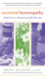 Essential Homeopathy : What It Is and What It Can Do for You - MPH Dana Ullman