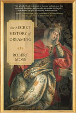 The Secret History of Dreaming - Robert Moss