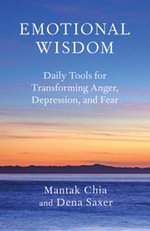 Emotional Wisdom : Daily Tools for Transforming Anger, Depression, and Fear - Mantak Chia