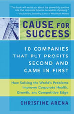 Cause for Success : 14 Companies That Put Profit Second and Came in First - Christine Arena