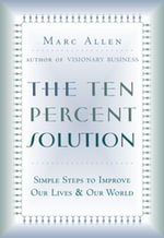 The Ten Percent Solution : Simple Steps to Improve Our Lives and Our World - Marc Allen