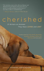 Cherished : 25 Writers on Animals They Have Loved and Lost