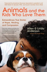 Animals and the Kids Who Love Them : Extraordinary True Stories of Hope, Healing, and Compassion - Allen Anderson