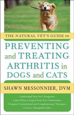 The Natural Vet's Guide to Preventing and Treating Arthritis in Dogs and Cats - Shawn Messonnier