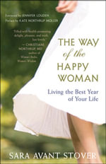 The Way of the Happy Woman : Living the Best Year of Your Life - Sara Avant Stover
