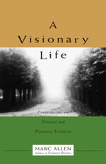 A Visionary Life : Conversations on Personal and Planetary Evolution - Marc Allen