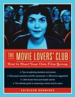 The Movie Lovers Club : How to Start Your Own Film Group - Cathleen, PH.D. Rountree