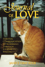 Journal of Love : Spiritual Communication with Animals Through Journal Writing - Janice Gray Kolb