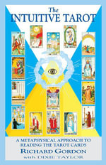 The Intuitive Tarot : A Metaphysical Approach to Reading the Tarot Cards - Richard Gordon
