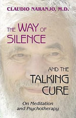 The Way of Silence and the Talking Cure - Claudio Naranjo