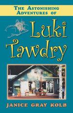 The Astonishing Adventures of Luki Tawdry - Janice Gray Kolb