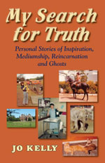 My Search for Truth : Personal Stories of Inspiration, Mediumship, Reincarnation, and Ghosts - Jo Kelly