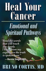 Heal Your Cancer : Emotional and Spiritual Pathways - M.D., Bruno Cortis