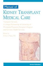 Manual of Kidney Transplant Medical Care : Transplant Care Series - Arthur J. Matas