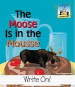 Moose Is in the Mousse (The) : Homophones - Pam Scheunemann