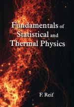 Fundamentals of Statistical and Thermal Physics - F. Reif