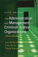 The Administration and Management of Criminal Justice Organizations : A Book of Readings - Stan Stojkovic