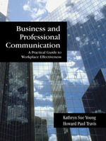 Business and Professional Communication : A Practical Guide to Workplace Effectiveness - Kathryn Sue Young