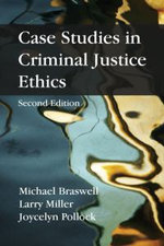Case Studies in Criminal Justice Ethics - Michael Braswell
