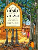 In the Heart of the Village : the World of the Indian Banyan Tre - Barbara Bash