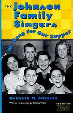 The Johnson Family Singers : We Sang for Our Supper - Kenneth M Johnson