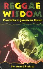Reggae Wisdom :  Proverbs in Jamaican Music - Swami Anand Prahlad