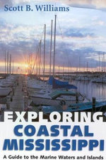 Exploring Coastal Mississippi : A Guide to the Marine Waters and Islands - Scott B Williams
