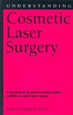 Understanding Cosmetic Laser Surgery : Understanding Health and Sickness Series - Robert Langdon