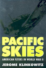 Pacific Skies : American Flyers in World War II - Jerome Klinkowitz