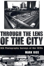 Through the Lens of the City : NEA Photography Surveys of the 1970s - Mark Rice