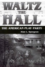Waltz the Hall : The American Play Party - Alan L Spurgeon