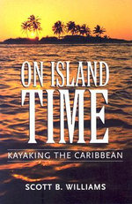 On Island Time : Kayaking the Caribbean - Scott B Williams