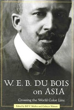 W. E. B. Du Bois on Asia : Crossing the World Color Line - W E B Du Bois