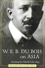 W. E. B. Du Bois on Asia : Crossing the World Color Line - W E B Du Bois