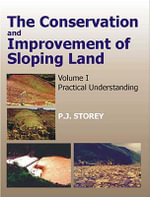 Conservation and Improvement of Sloping Lands : Practical Understanding :  Practical Understanding - P. J. Storey